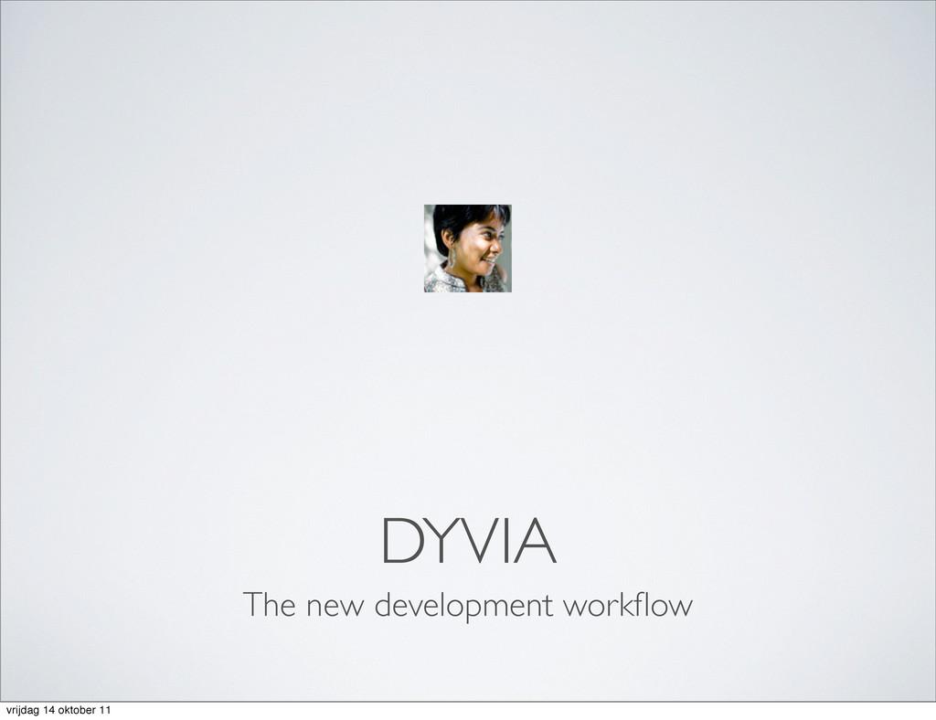 DYVIA The new development workflow vrijdag 14 ok...