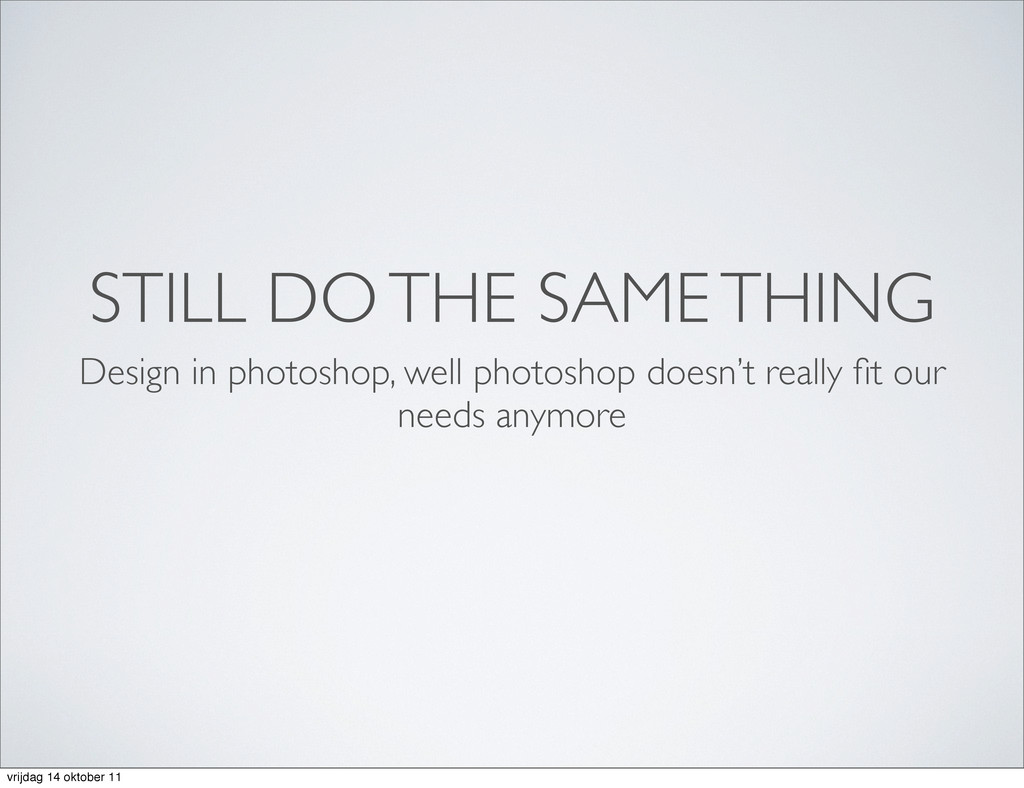 STILL DO THE SAME THING Design in photoshop, we...