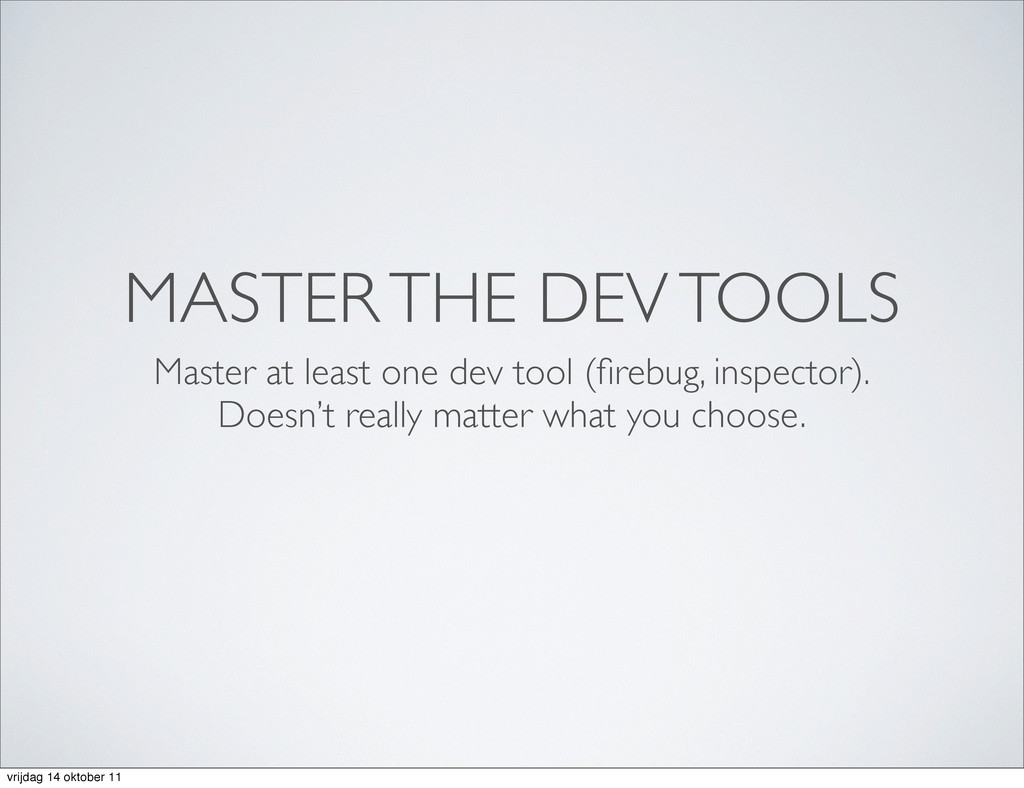 MASTER THE DEV TOOLS Master at least one dev to...