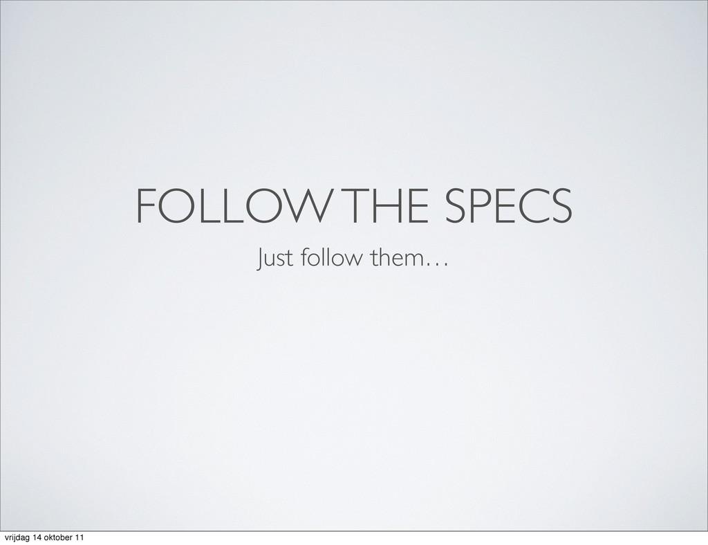 FOLLOW THE SPECS Just follow them… vrijdag 14 o...