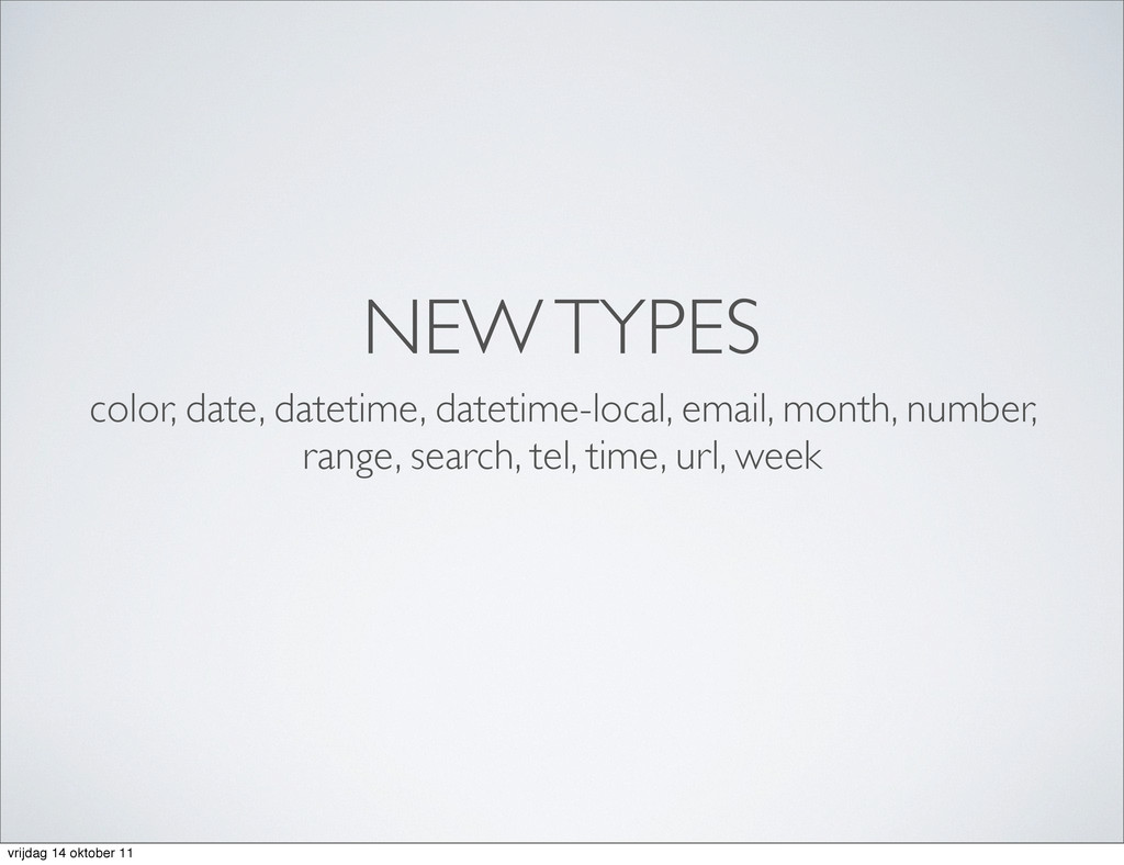 NEW TYPES color, date, datetime, datetime-local...