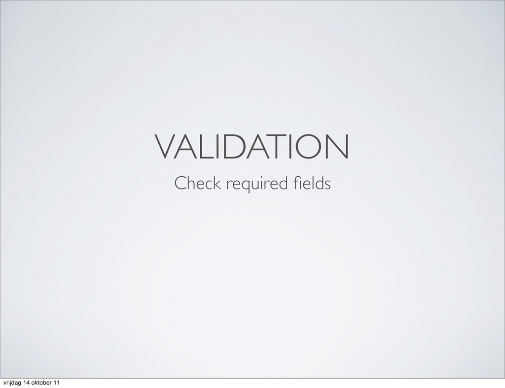 VALIDATION Check required fields vrijdag 14 okto...