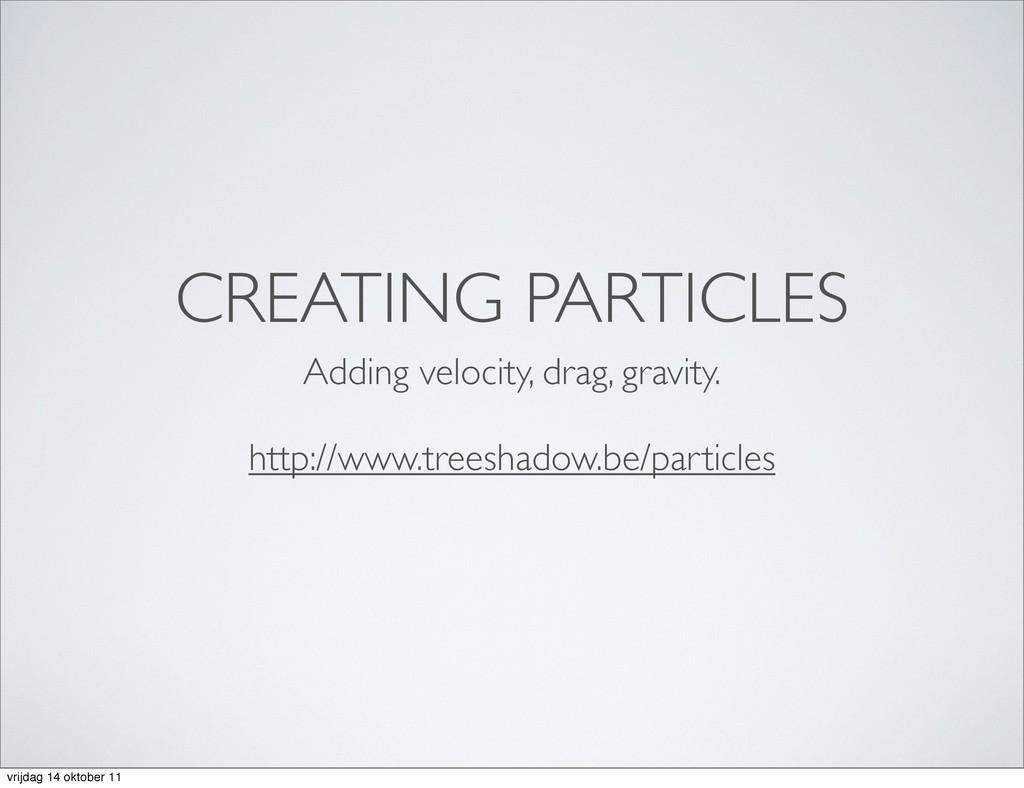 CREATING PARTICLES Adding velocity, drag, gravi...
