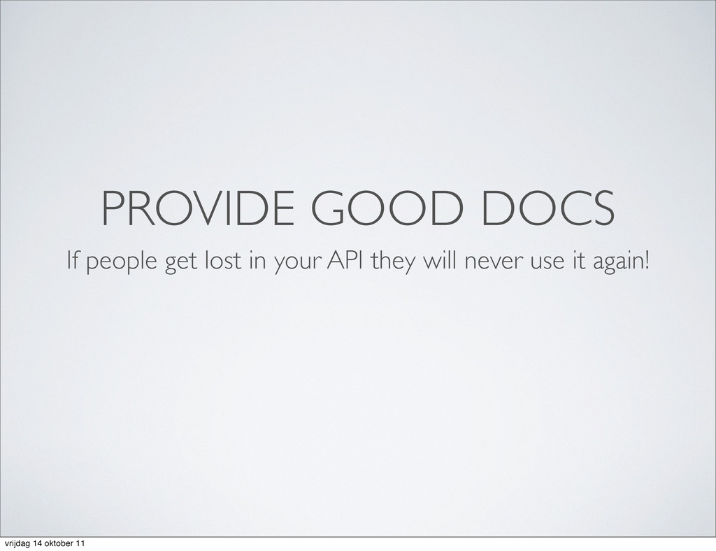 PROVIDE GOOD DOCS If people get lost in your AP...