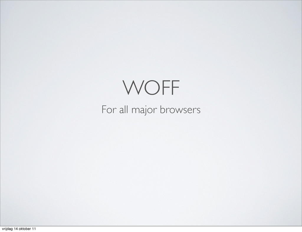 WOFF For all major browsers vrijdag 14 oktober ...
