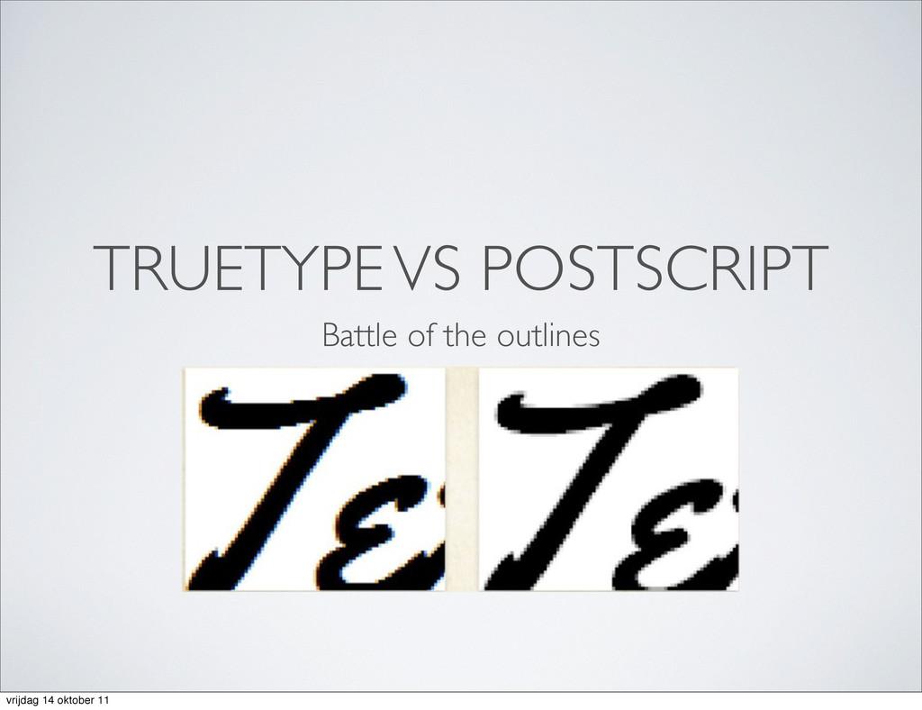 TRUETYPE VS POSTSCRIPT Battle of the outlines v...