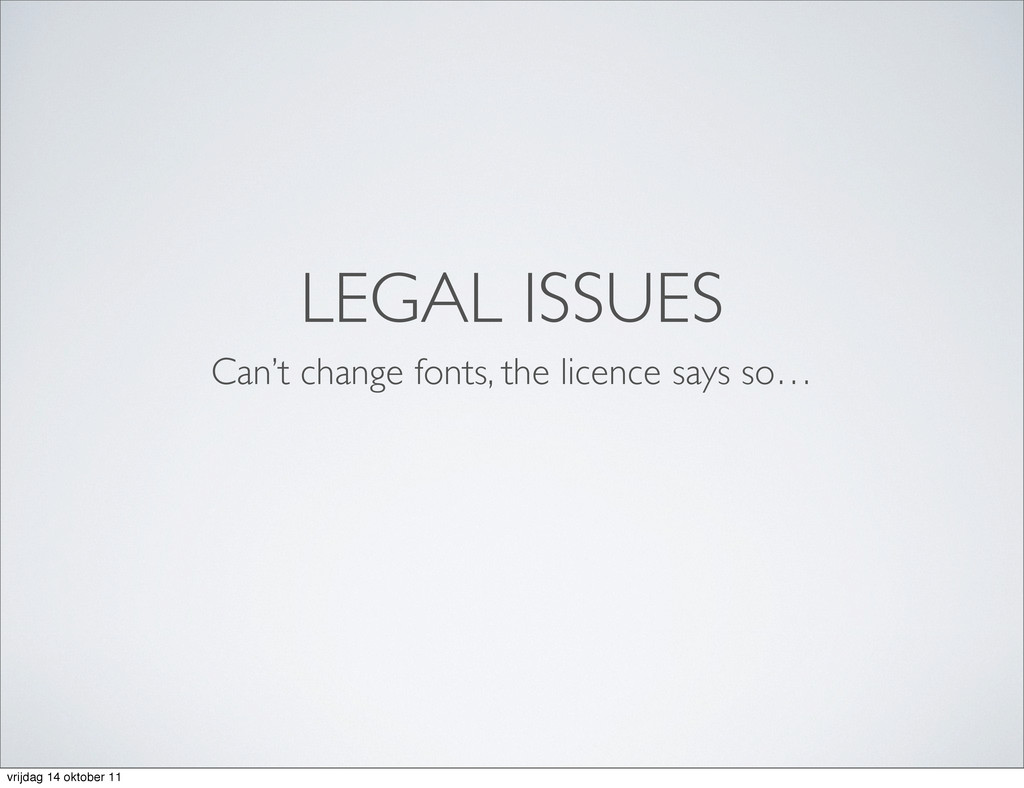 LEGAL ISSUES Can't change fonts, the licence sa...