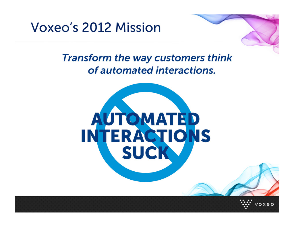 Voxeo's 2012 Mission Transform the way customer...