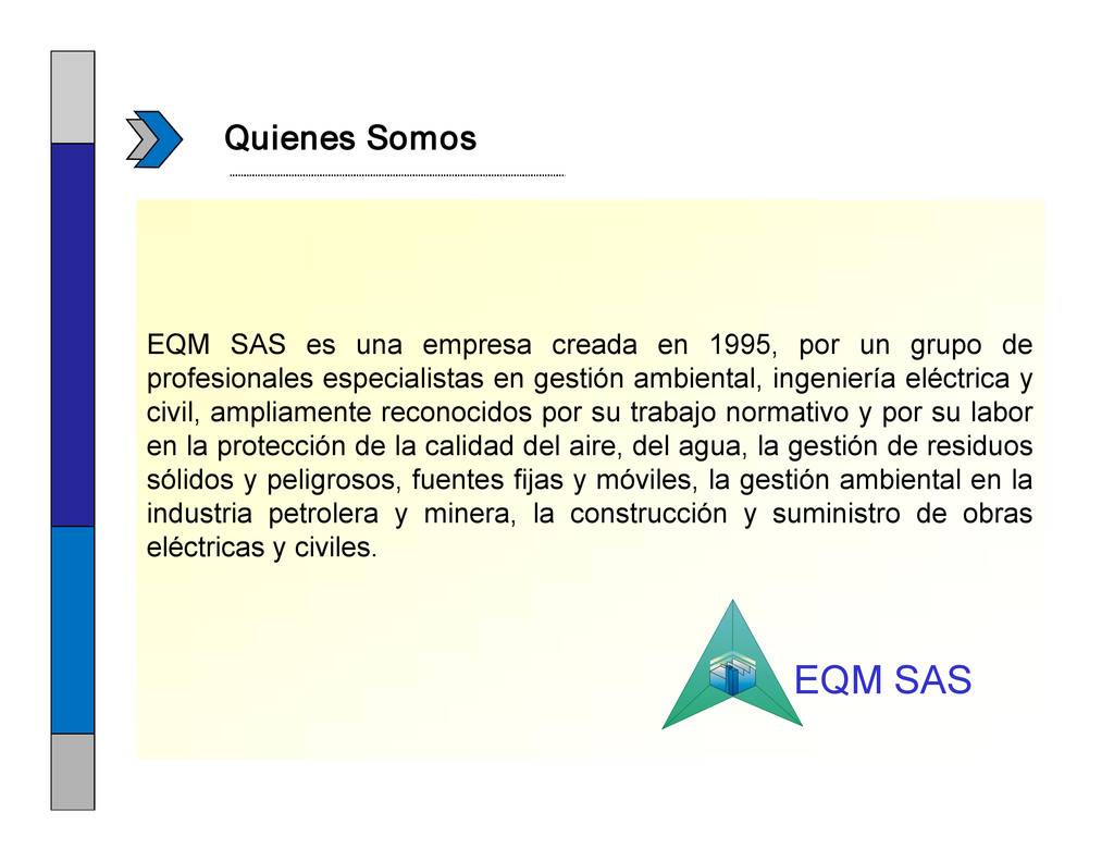 EQM SAS es una empresa creada en 1995, por un g...