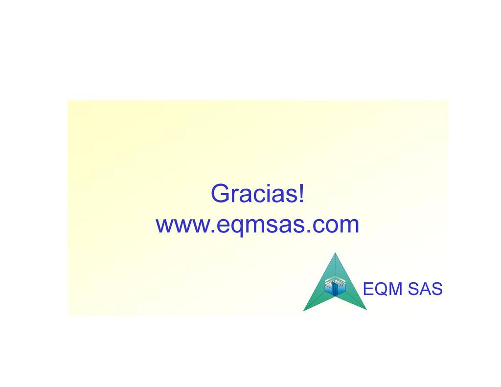 Gracias! www.eqmsas.com Gracias! www.eqmsas.com...