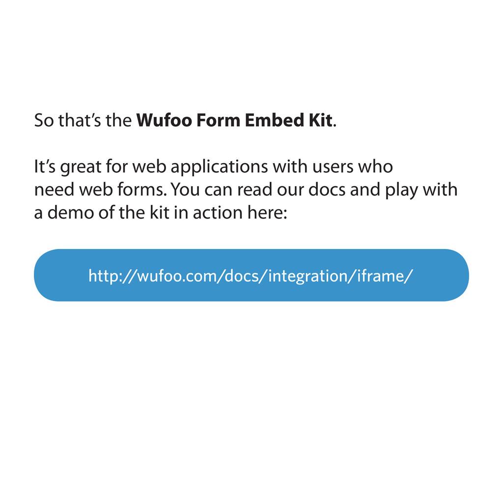 http://wufoo.com/docs/integration/iframe/ So th...