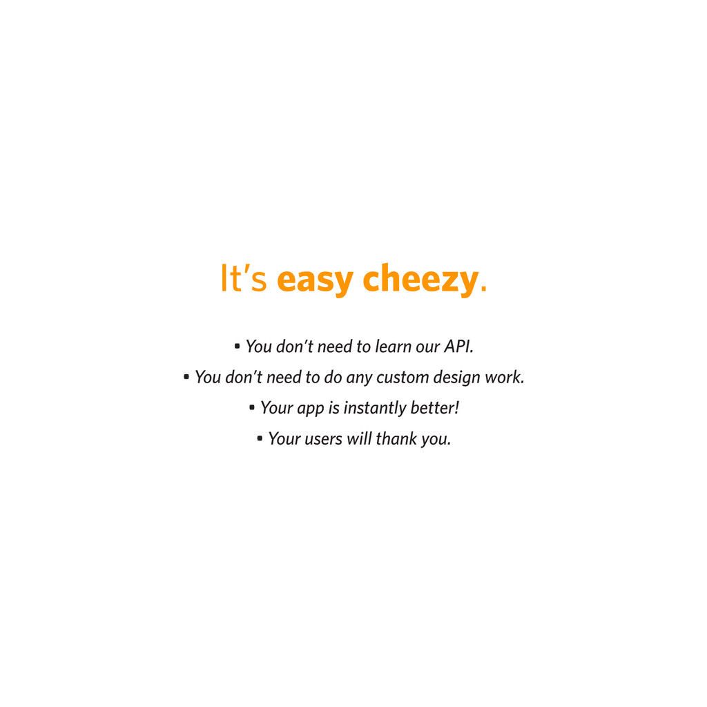 It's easy cheezy. • You don't need to learn our...