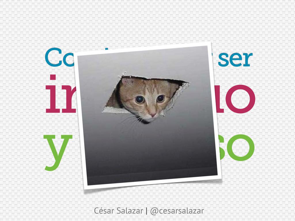 César Salazar | @cesarsalazar Comienza por ser ...