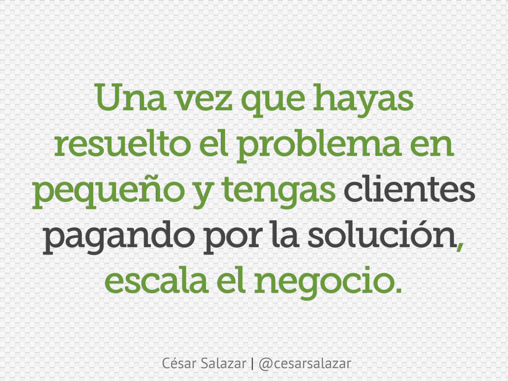 César Salazar | @cesarsalazar Una vez que hayas...