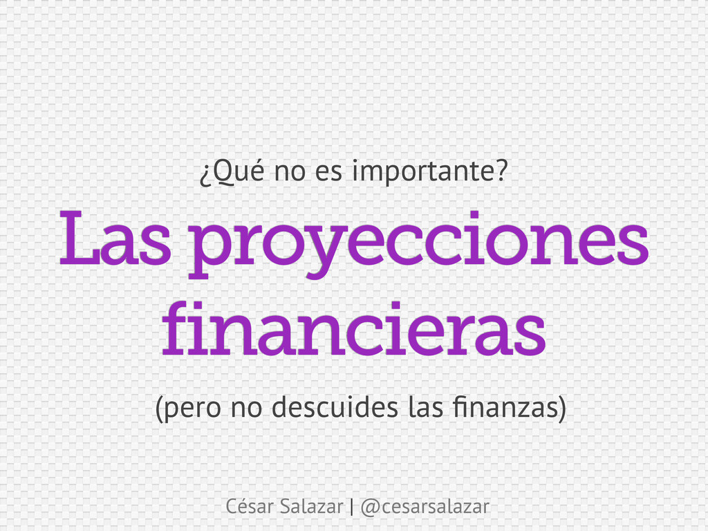 César Salazar | @cesarsalazar Las proyecciones ...