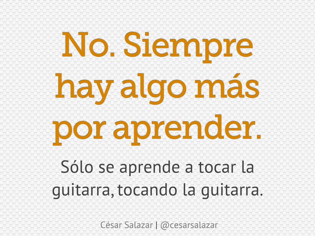 César Salazar | @cesarsalazar No. Siempre hay a...