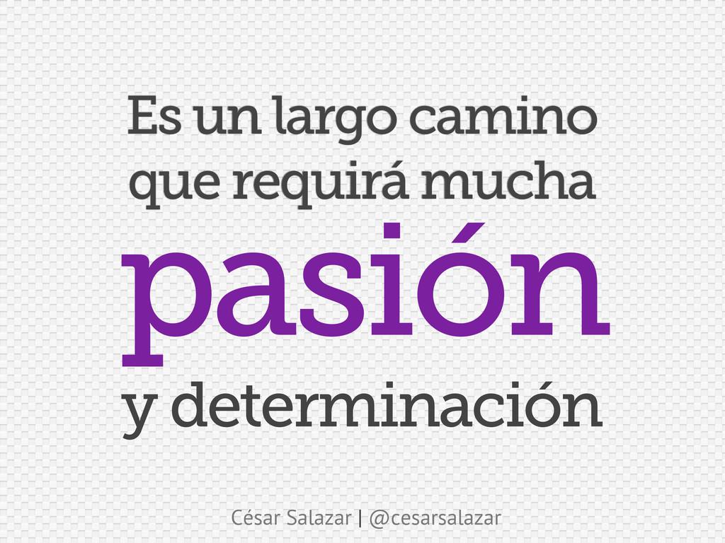 César Salazar | @cesarsalazar Es un largo camin...