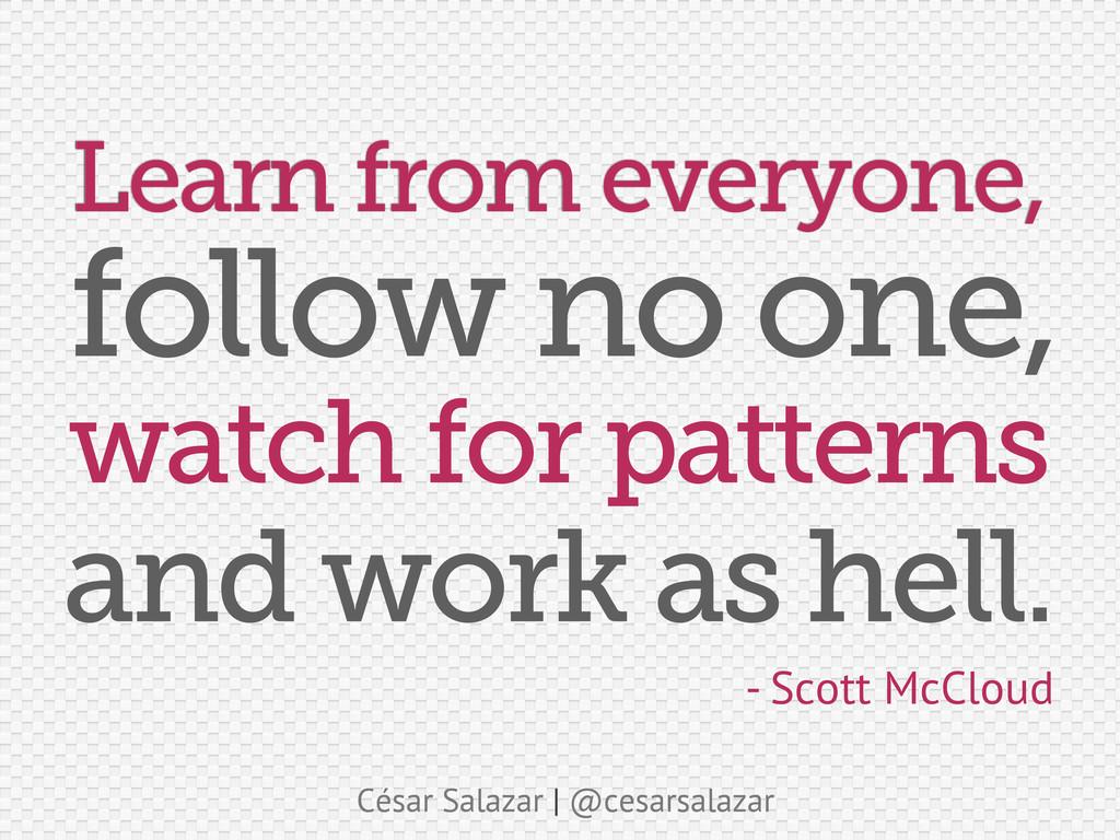 César Salazar | @cesarsalazar Learn from everyo...