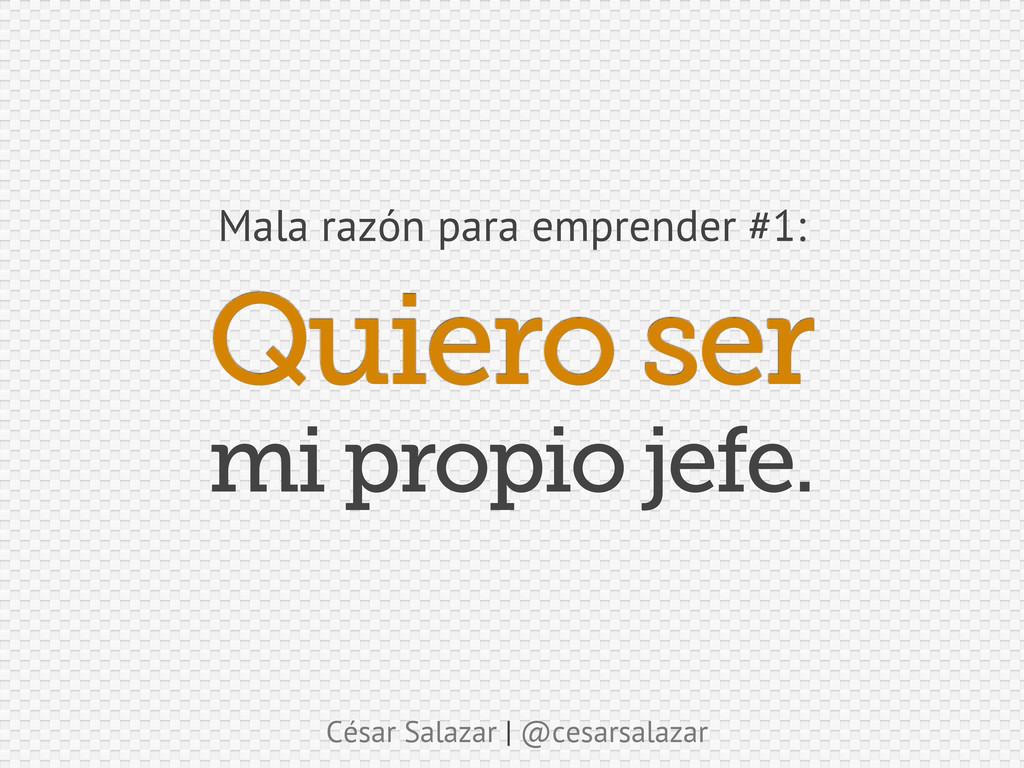 César Salazar | @cesarsalazar Quiero ser Mala r...