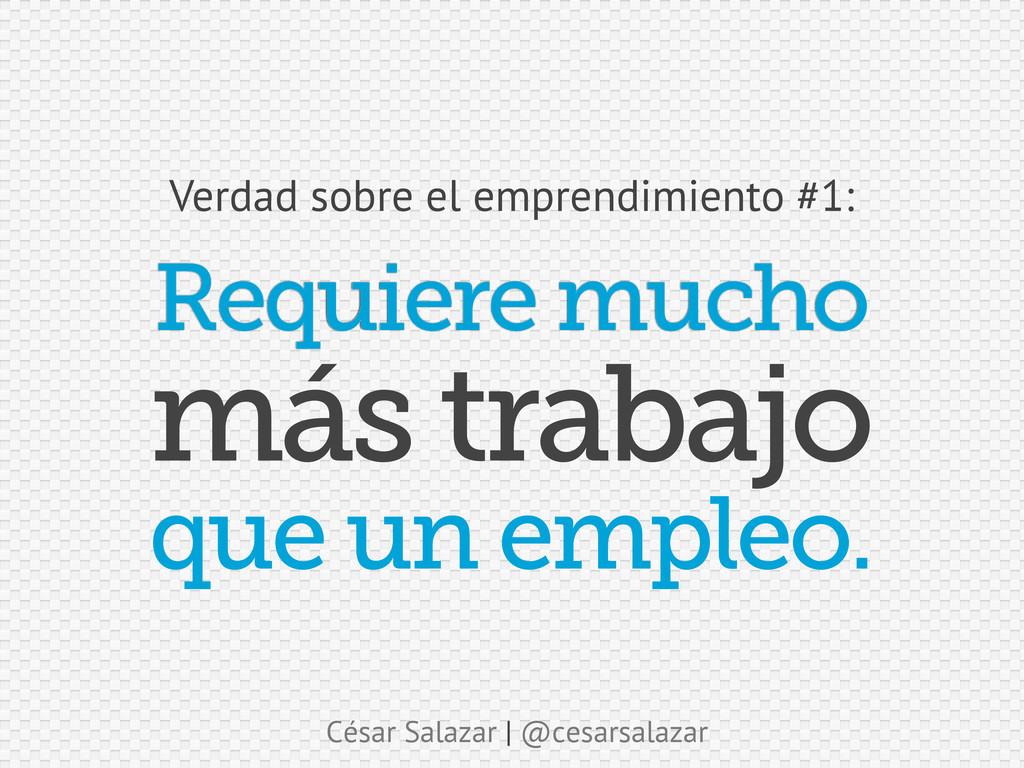 César Salazar | @cesarsalazar Requiere mucho Ve...