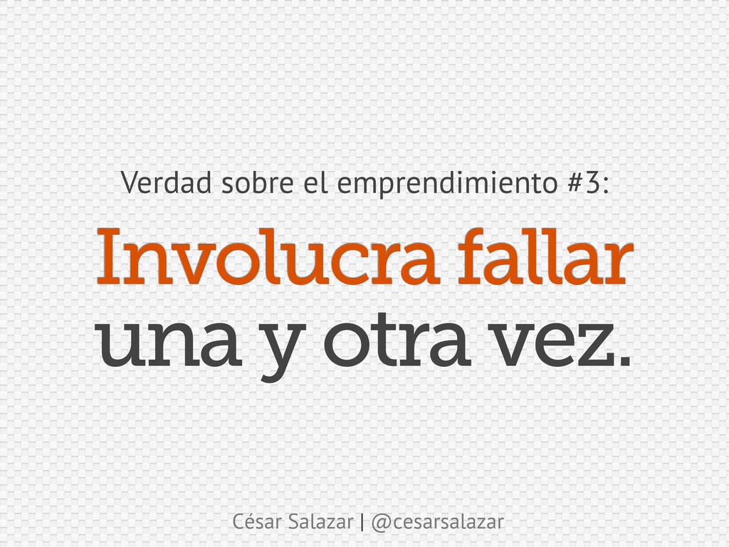 César Salazar | @cesarsalazar Involucra fallar ...