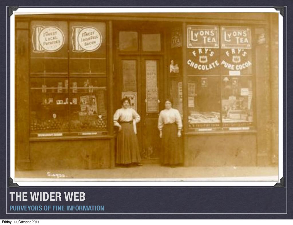 THE WIDER WEB PURVEYORS OF FINE INFORMATION Fri...