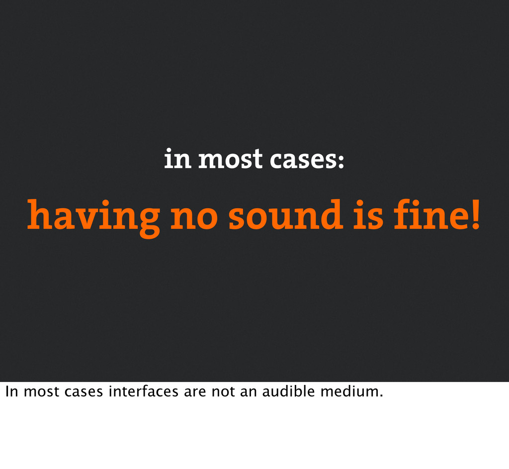 in most cases: having no sound is fine! In most...