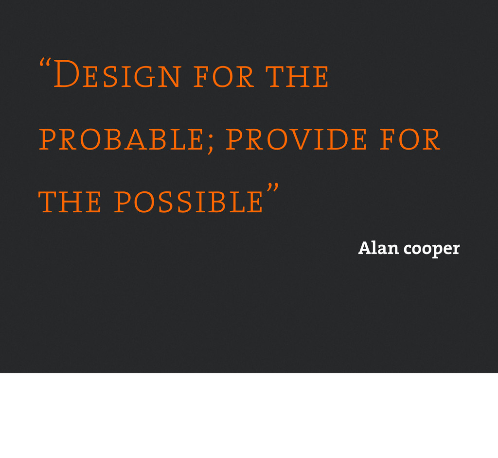 """Design for the probable; provide for the possi..."