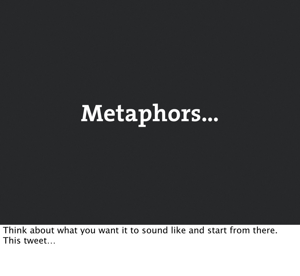 Metaphors… Think about what you want it to soun...