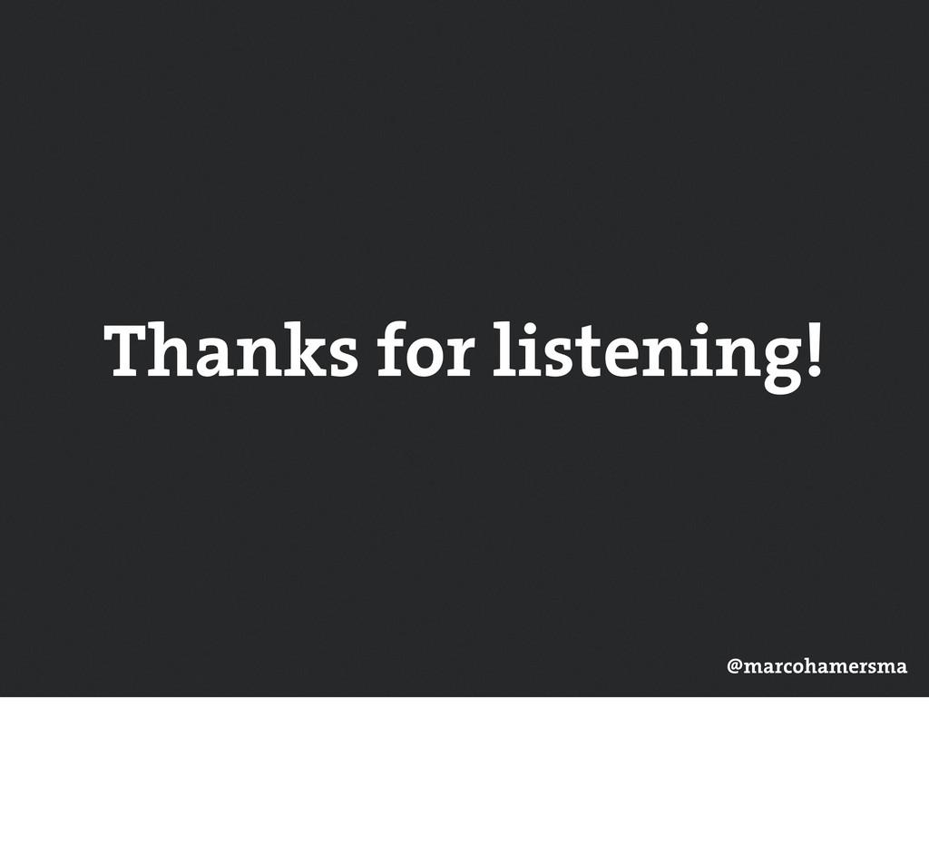 Thanks for listening! @marcohamersma