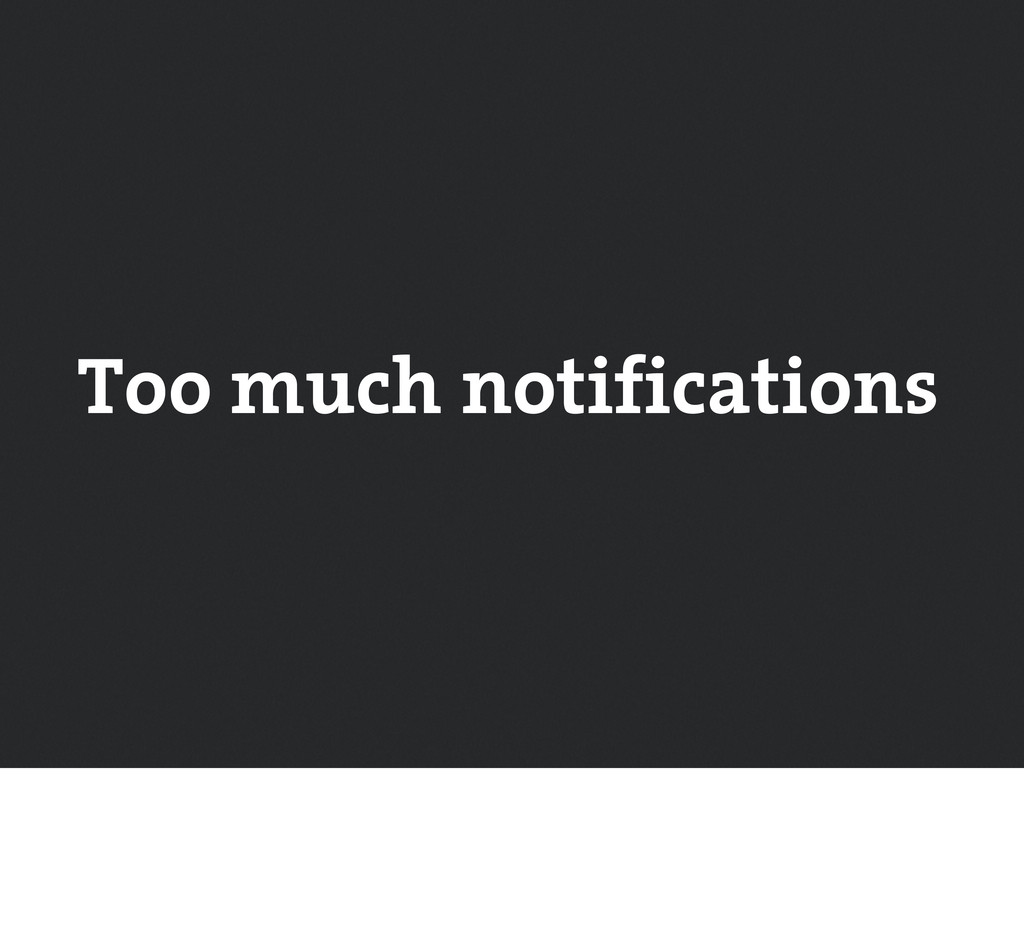 Too much notifications