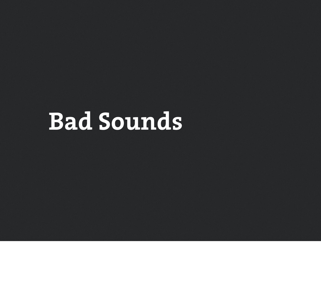 Bad Sounds
