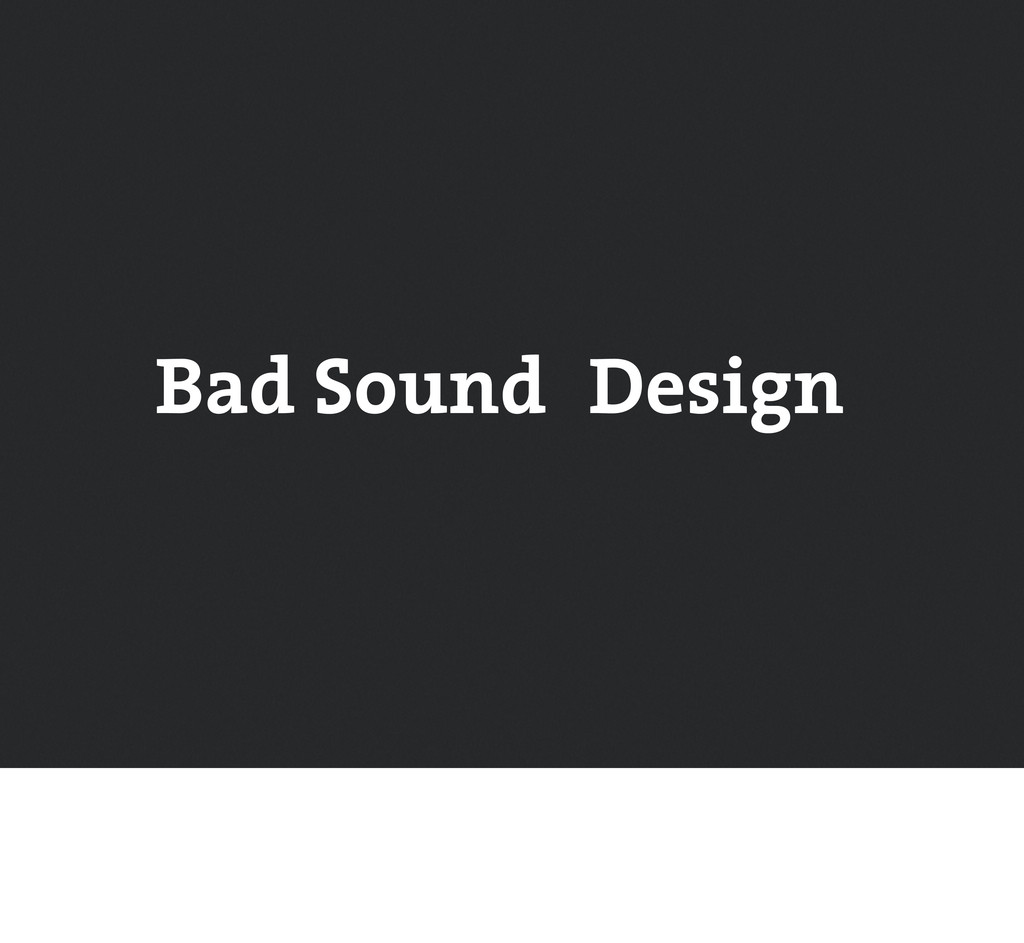 Bad Sound Design