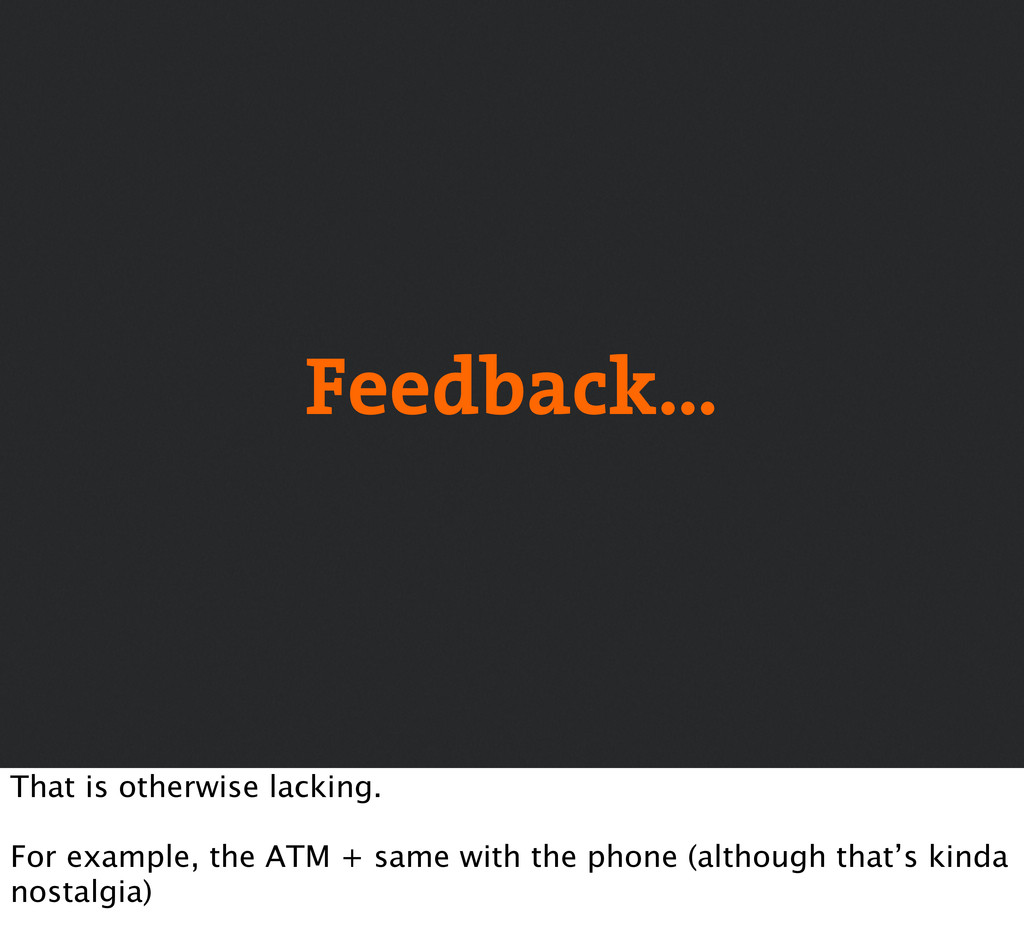 Feedback… That is otherwise lacking. For exampl...