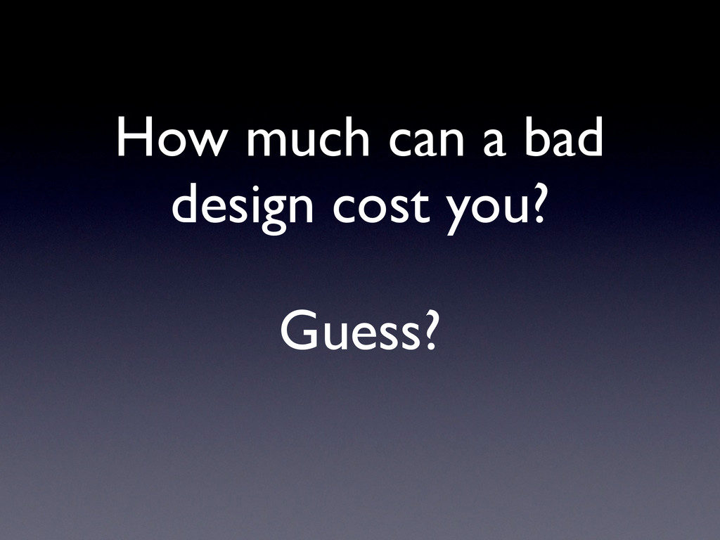 How much can a bad design cost you? Guess?