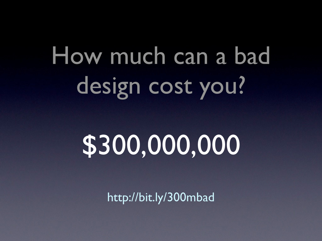How much can a bad design cost you? $300,000,00...