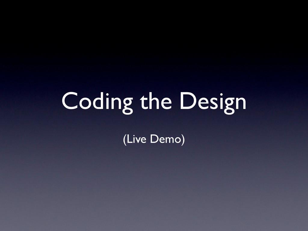 Coding the Design (Live Demo)