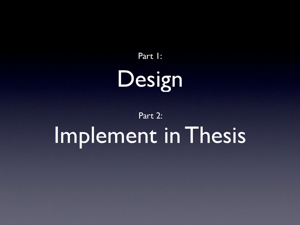 Part 1: Design Part 2: Implement in Thesis