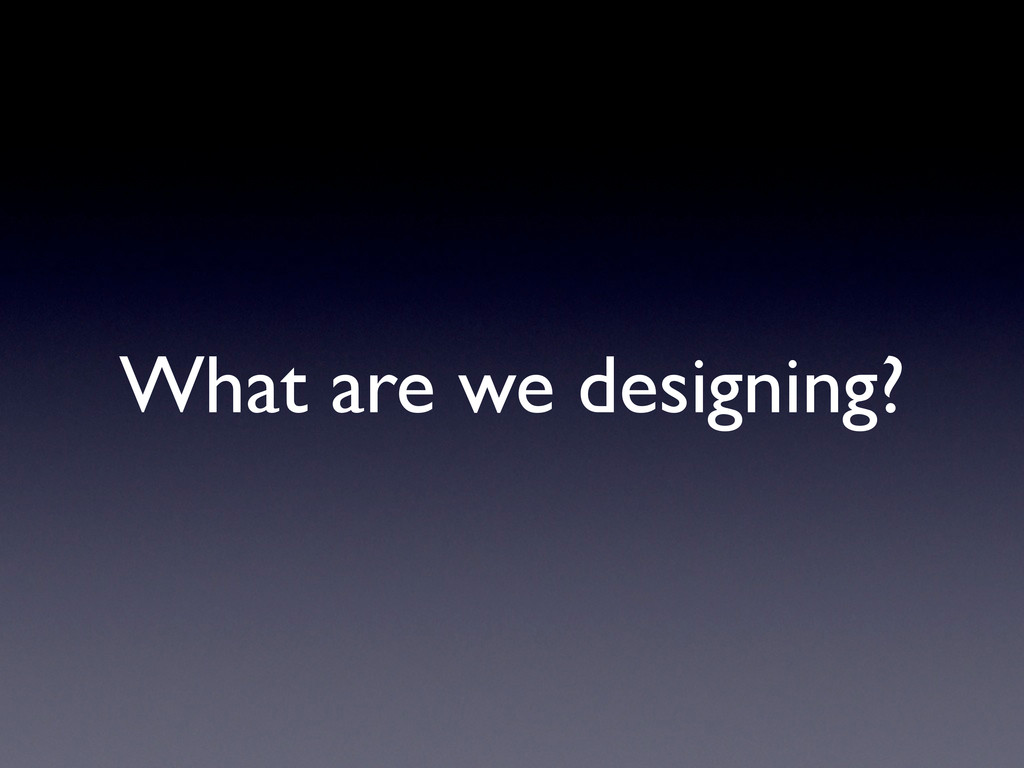 What are we designing?