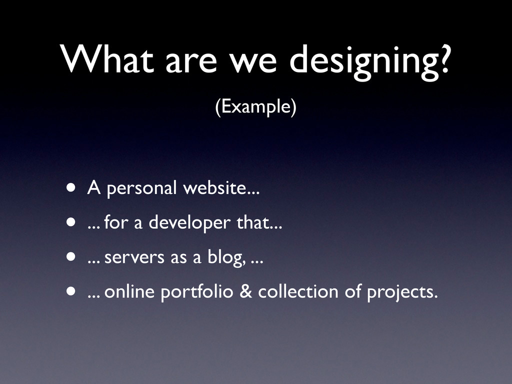 What are we designing? • A personal website... ...