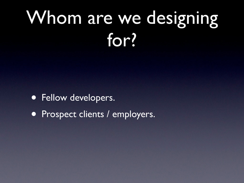 Whom are we designing for? • Fellow developers....
