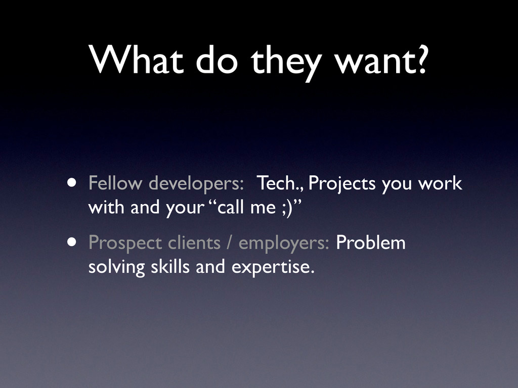 What do they want? • Fellow developers: Tech., ...