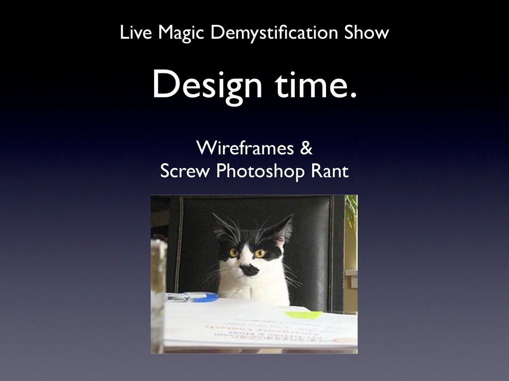 Design time. Wireframes & Screw Photoshop Rant ...