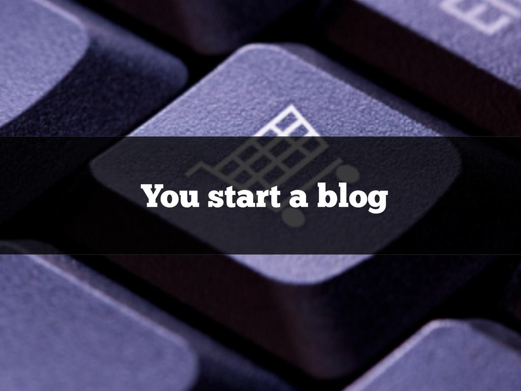 You start a blog