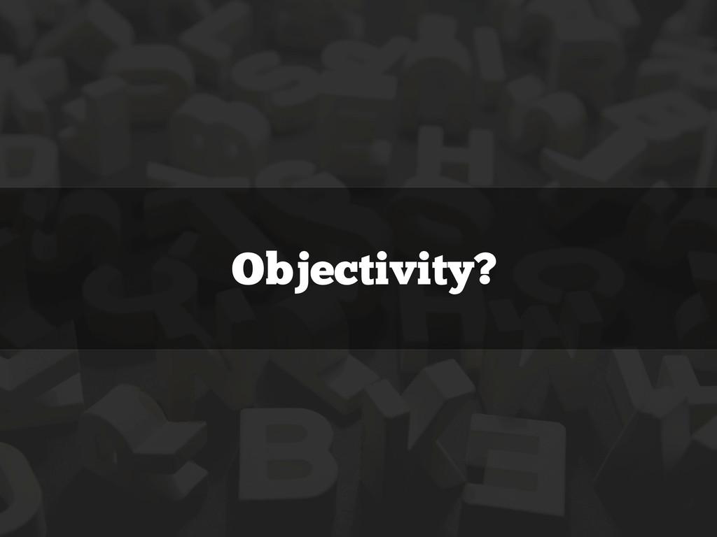 Objectivity?