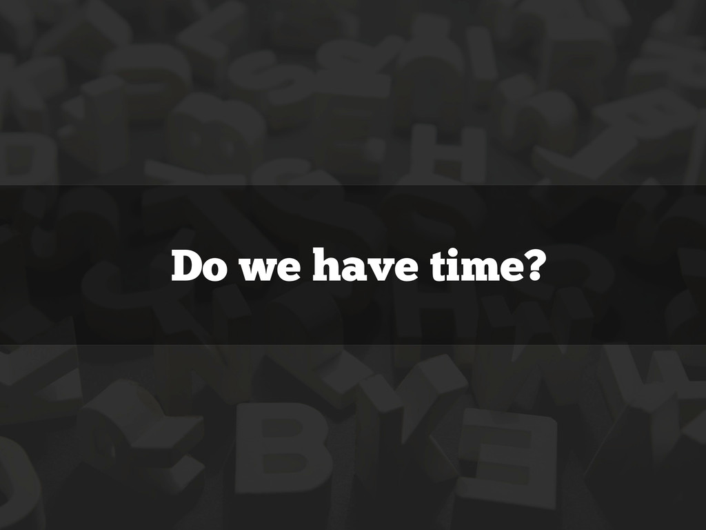 Do we have time?