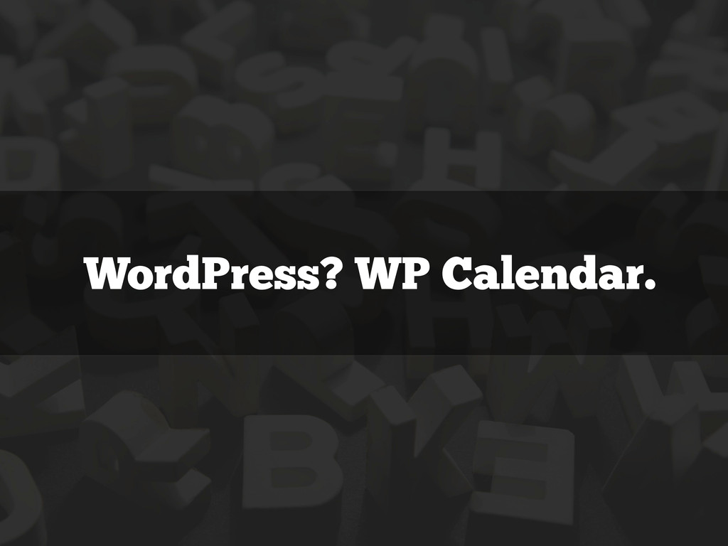 WordPress? WP Calendar.