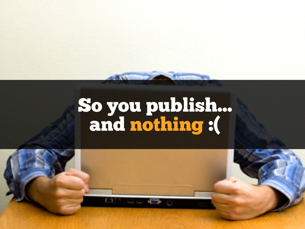 So you publish... and nothing :(