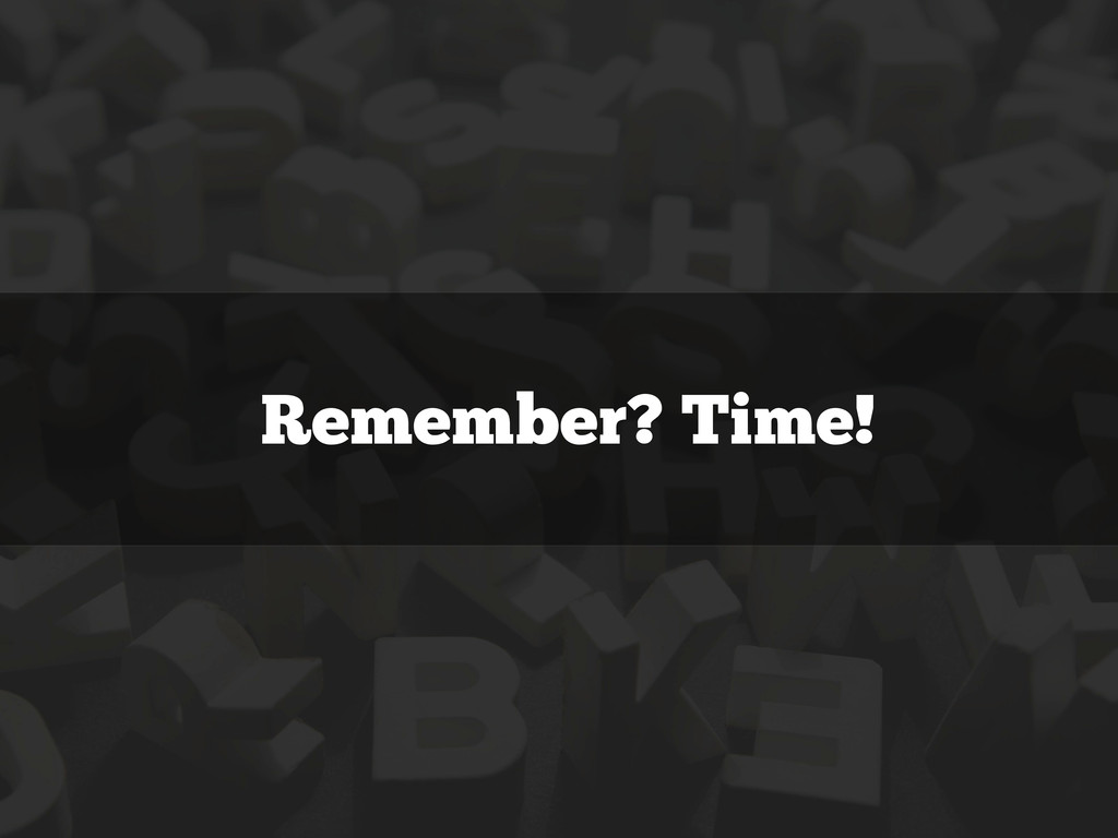 Remember? Time!