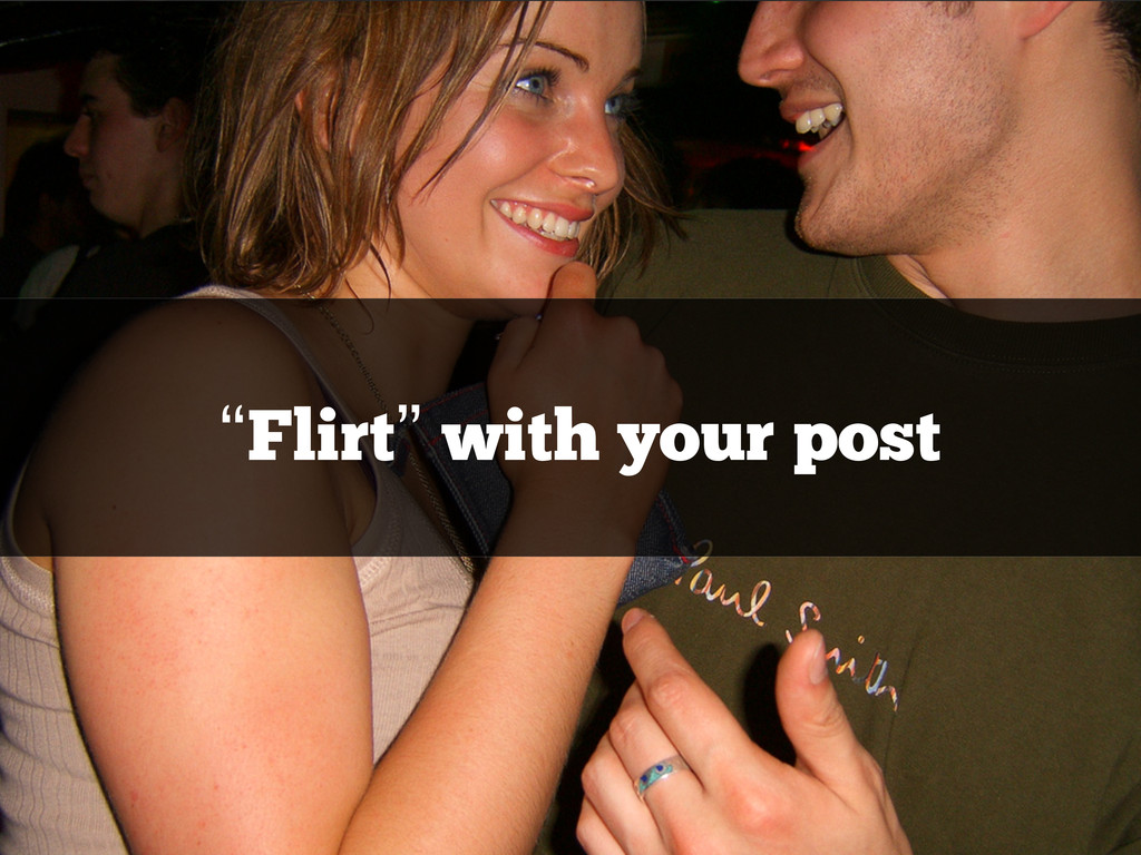 """Flirt"" with your post"